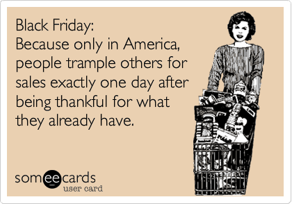 Dear Black Friday Shoppers: Knock It Off Already