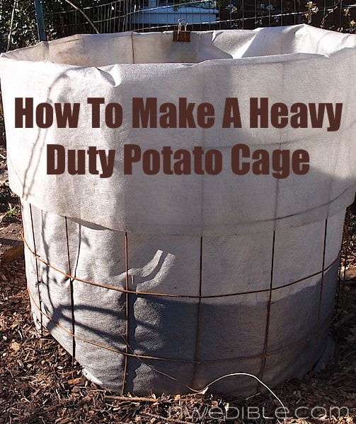 how to make a heavy duty potato cage northwest edible life