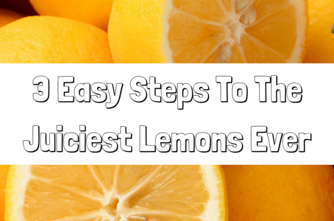 3 Easy Steps To The Juiciest Lemons Ever