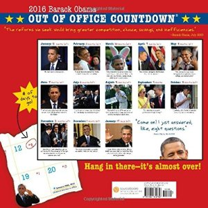2016 Obama Out of Office Countdown Wall Calendar: Through the Glorious End!