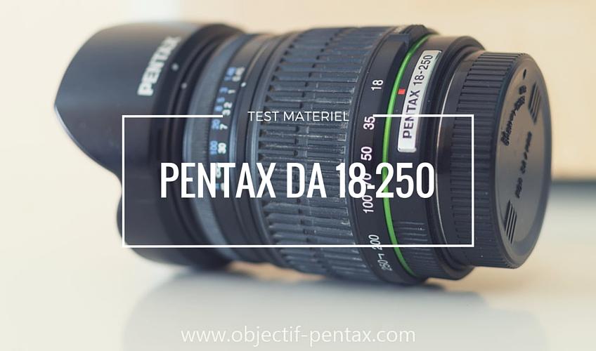 [TEST] Mon avis sur le Pentax DA 18-250 f/3.5-6.3