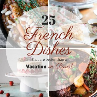 25 French Dishes that are better than a Vacation in Paris | www.oliviascuisine.com | A round up of classic and delicious French recipes that will transport you to the City of Light.