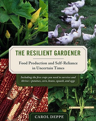 The Resilient Gardener Food Production and Self-Reliance in Uncertain Times