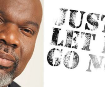 "Bishop TD Jakes - Words of Advice ""Let It Go"""