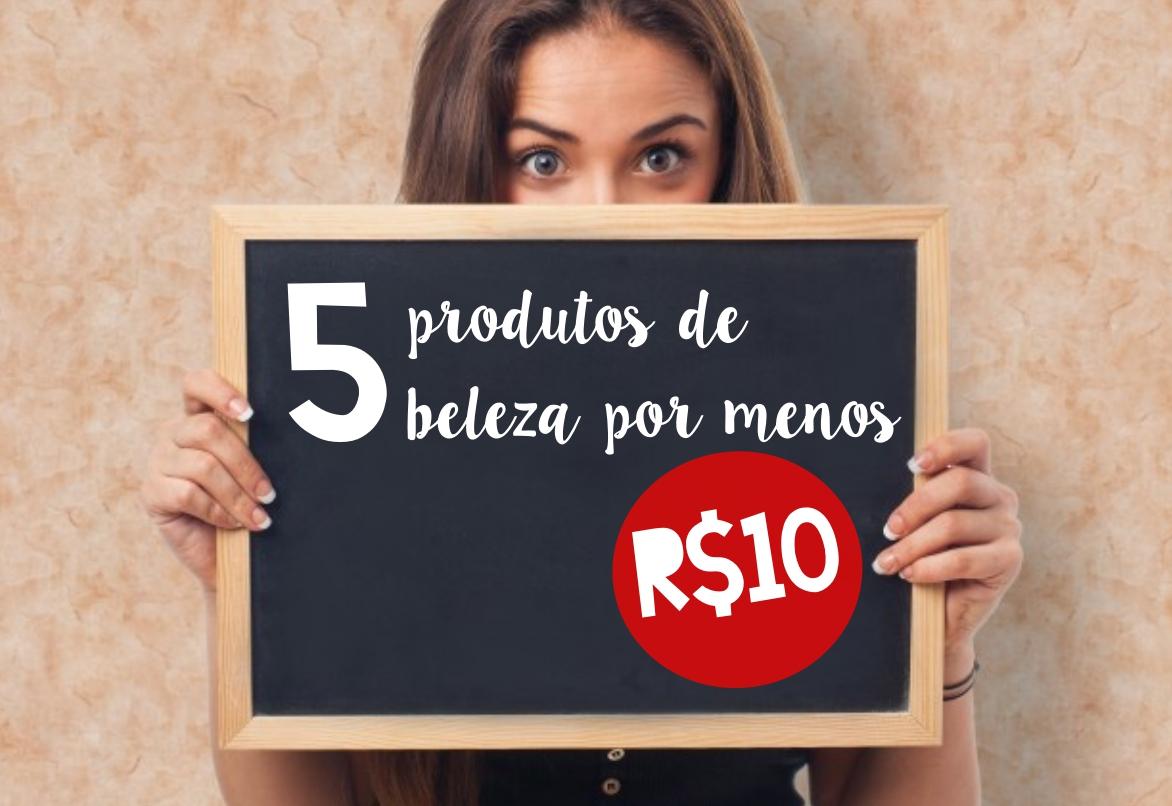5 produtos de beleza por menos de R$10