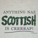 Anything Nae Scottish Is Crrrrap