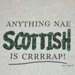 Anything Nae Scottish Is Crrrrap