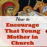 How to Encourage That Young Mother in Church