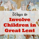 The Lenten Journey: Ways to Involve Children in Great Lent