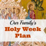 Our Family's Holy Week Plan