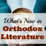 What's New in Orthodox Literature