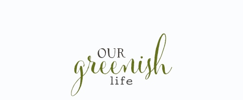 Our Greenish Life
