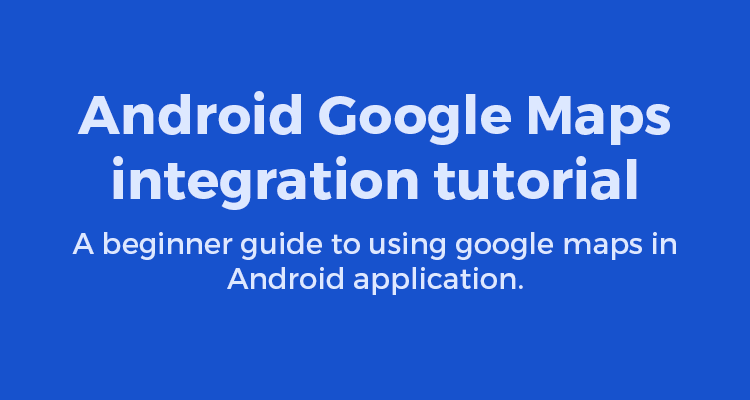 Android – Getting started with Google Maps cover