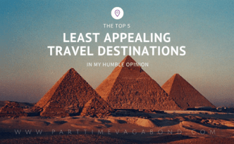 The Top 5 Least Appealing Travel Destinations - My Humble Opinion
