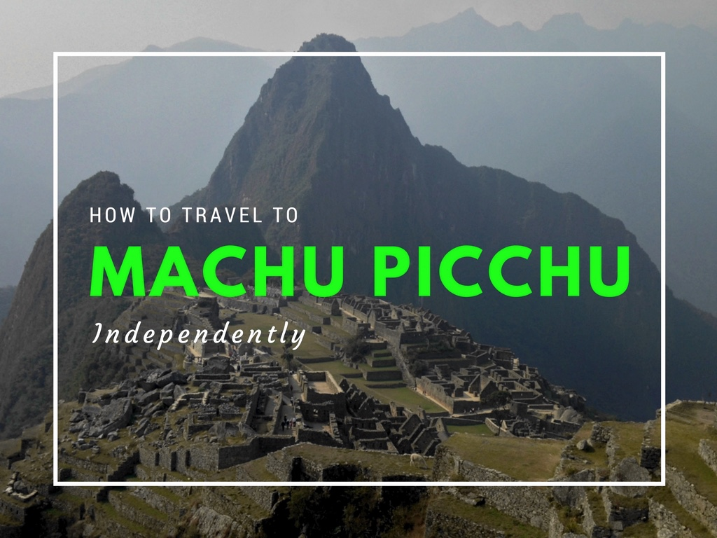 How to Travel to Machu Picchu Independently