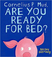 #PictureBookMonth – Cornelius P. Mud, Are You Ready for Bed? #literacy #preschool