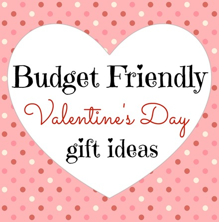 Budget Friendly Valentine's Day Gift Ideas