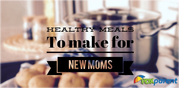 healthy meals to make for new moms