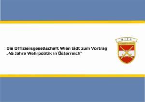 """Die Offiziersgesellschaft Wien lädt zu Vortrag: """"45 Jahre Wehrpolitik in Österreich"""" @ Militärkasino"""