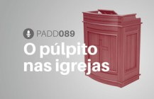 #PADD089: O púlpito nas igrejas
