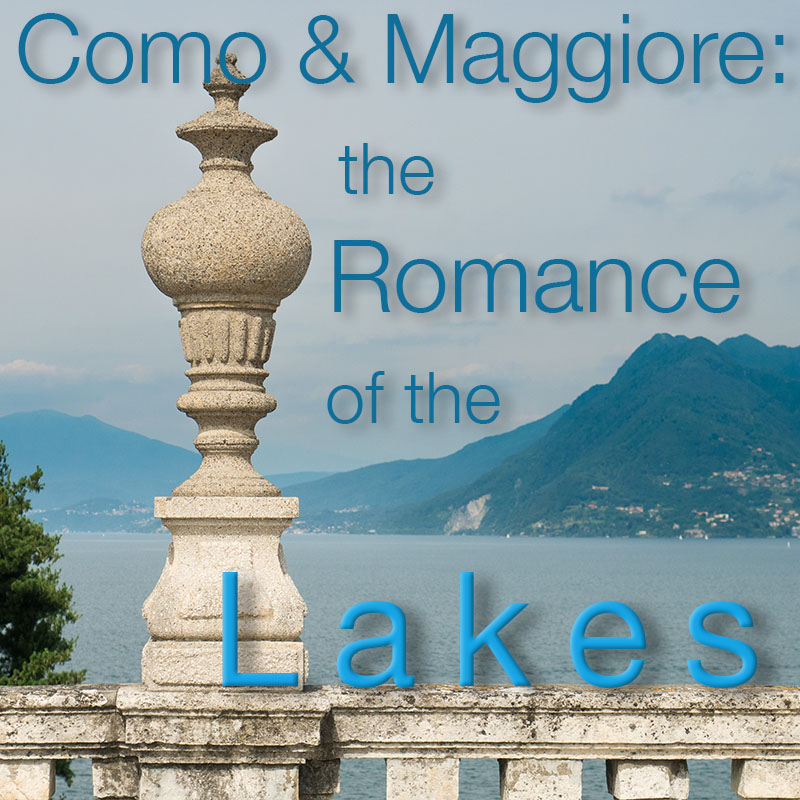 Como & Maggiore – The Romance of the Lakes – June 18 to 25