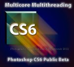 Is Photoshop CS6 Multithreaded ? Multicore Aware ? How Many Processor Cores Will CS6 Use ?