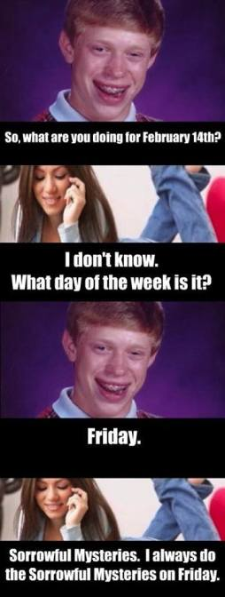 Poor Bad Luck Brian. If only he had used the word date.