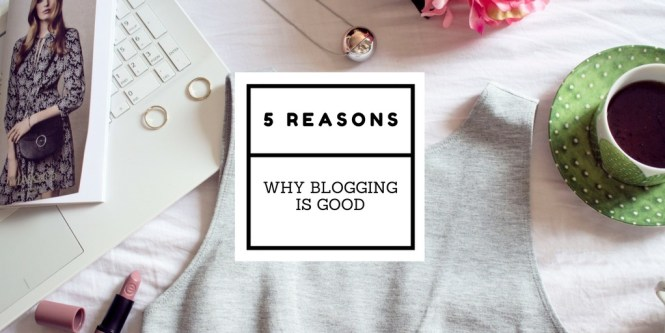 5 reasons why blogging is good