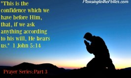 Prayer Series-Part 3:How to be sure God hears your Prayers