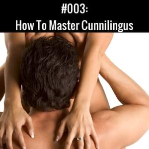 How To Master Cunnilingus