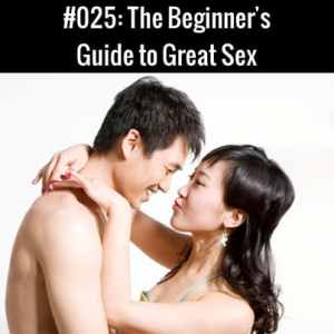 The Beginner's Guide to Great Sex