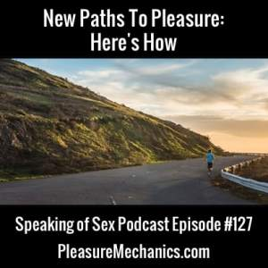 New Paths To Pleasure :: Free Podcast Episode