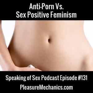 Anti Porn Vs. Sex Positive Feminism