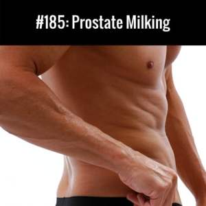Prostate Milking :: Free Podcast Episode