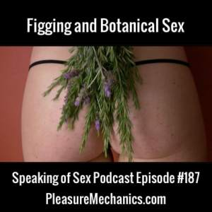 Figging and Botanical Sex :: Free Podcast Episode