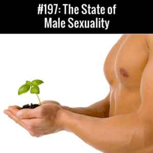 The State of Male Sexuality :: Free Podcast Episode