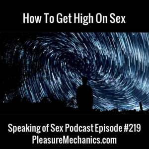 How To Get High On Sex :: Free Podcast Episode