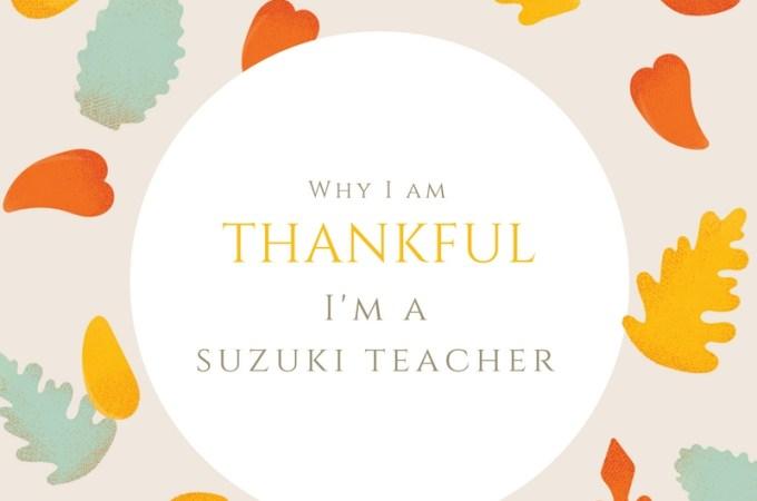 Do you teach the Suzuki Method? Why are you grateful to be a Suzuki teacher?