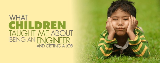 Children Taught Me About Getting a Job and Engineering