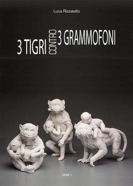 3 Tigri contro 3 Grammofoni - Luca Rizzatello
