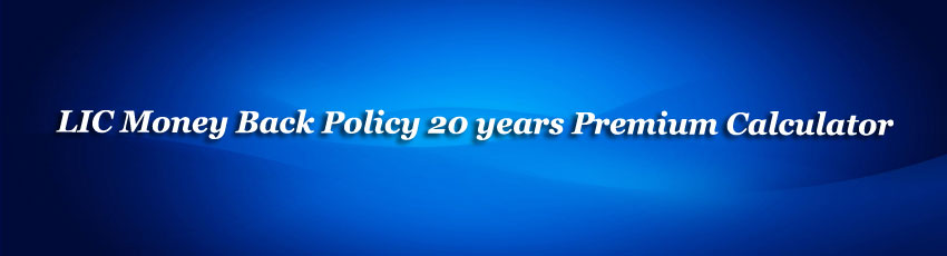 LIC Money Back Policy 20 years Premium calculator
