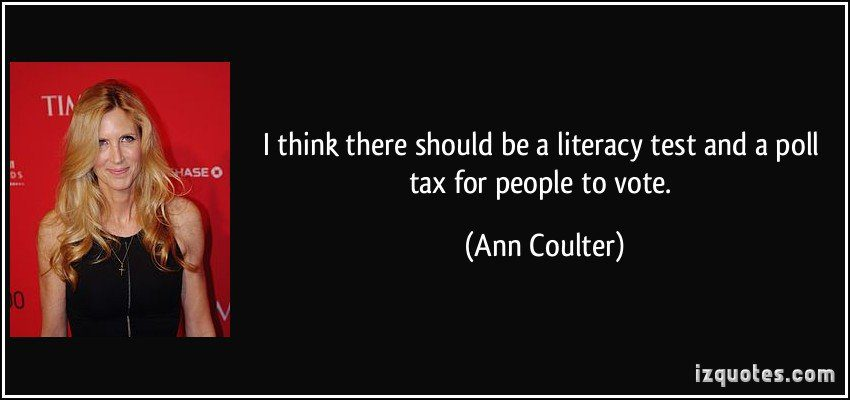 Ann Coulter on literacy tests and poll taxes