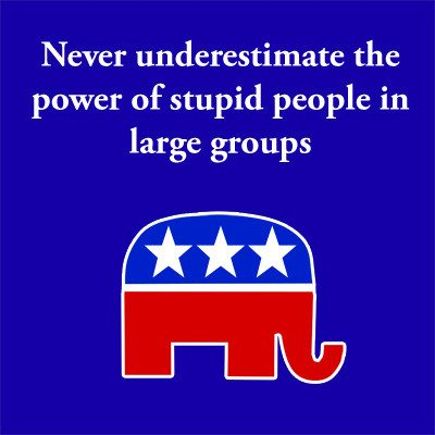 never-underestimate-the-power-of-stupid-people-in-large-groups
