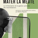À lire : Lesley J. Wood : Mater la meute. La militarisation de la gestion policière des manifestations