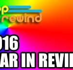 Pop Rewind 2016 Year in Review