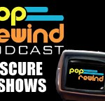 Pop Rewind Podcast: Obscure Television Shows