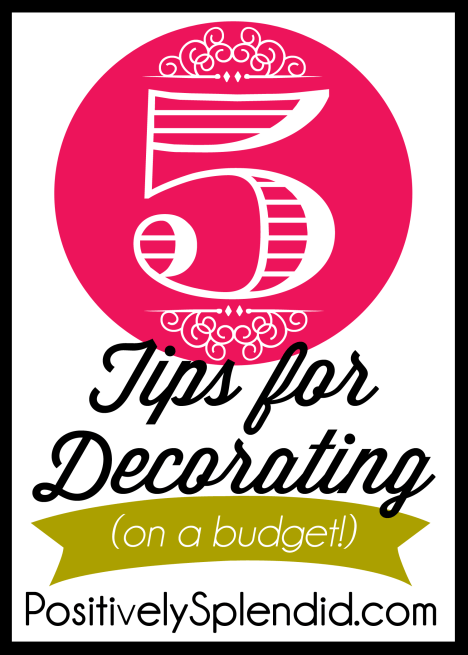 5 Budget Home Decorating Tips :: PositivelySplendid.com