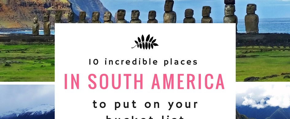 10 top places in South America that should be on your bucket list.