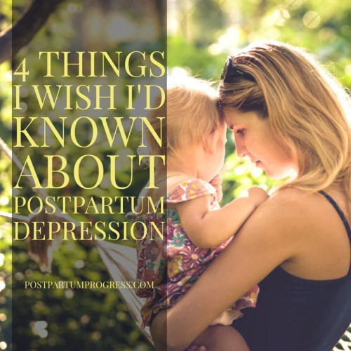 4 Things I Wish I'd Known About Postpartum Depression -postpartumprogress.com