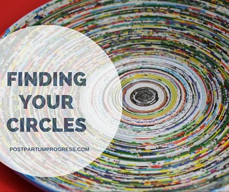 Finding Your Circles -postpartumprogress.com